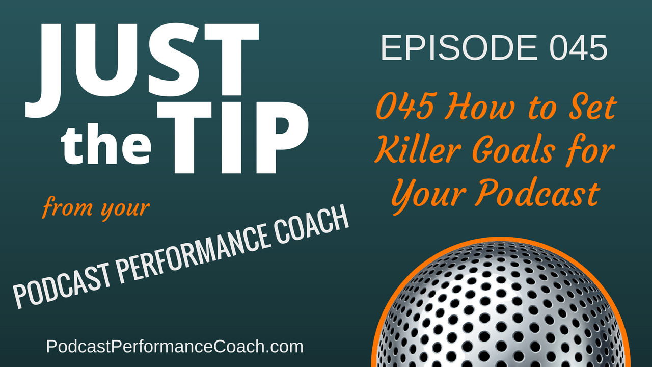 045 How to Set Killer Goals for Your Podcast