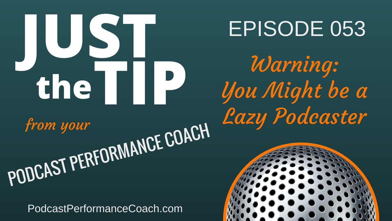 053 Warning: You Might be a Lazy Podcaster