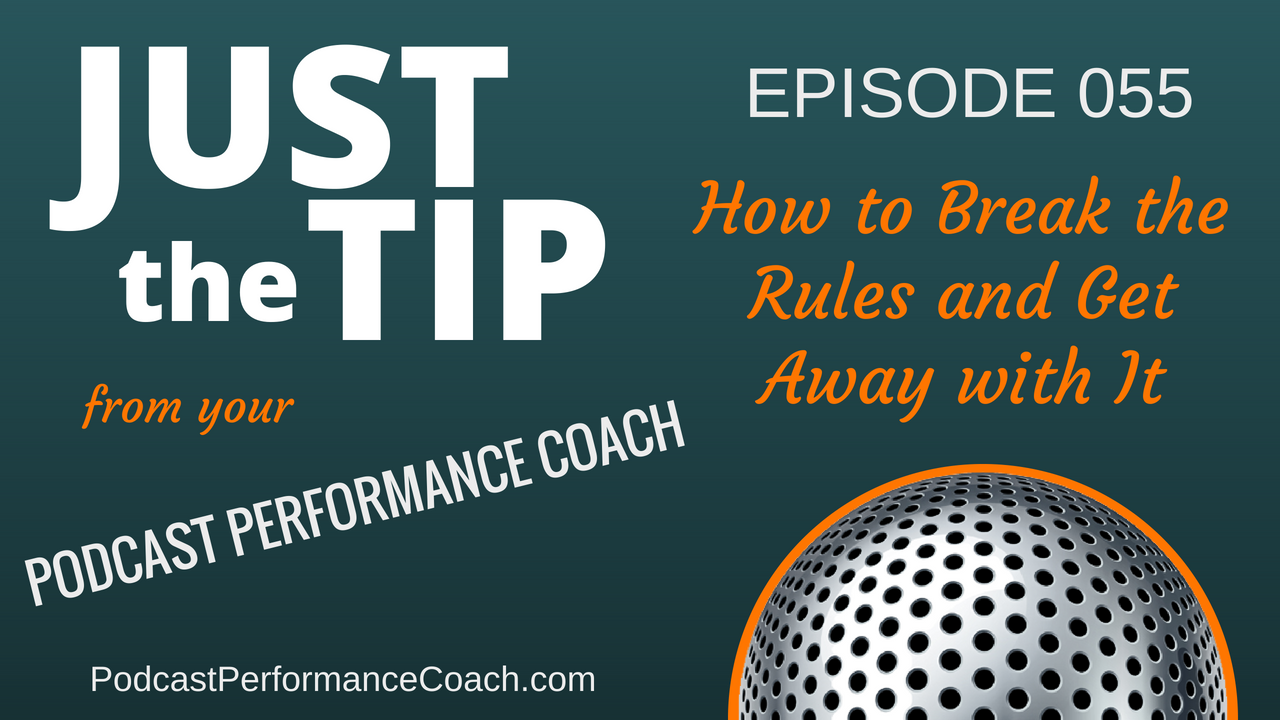 055 How to Break the Podcast Rules and Get Away with It