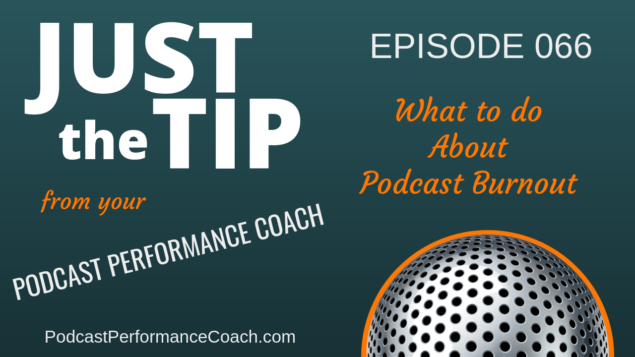 066 What to do About the Dreaded Podcast Burnout