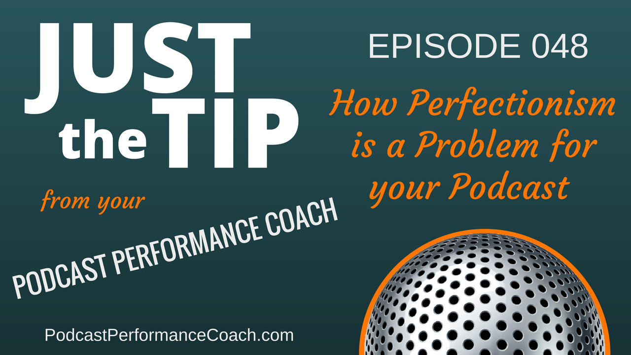 048 How Perfectionism is a Problem for your Podcast