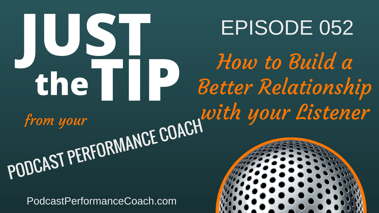 052 How to Build a Better Relationship with your Listener