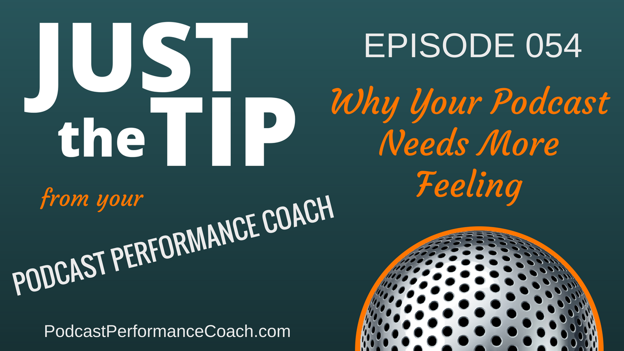 054 Why Your Podcast Needs More Feeling