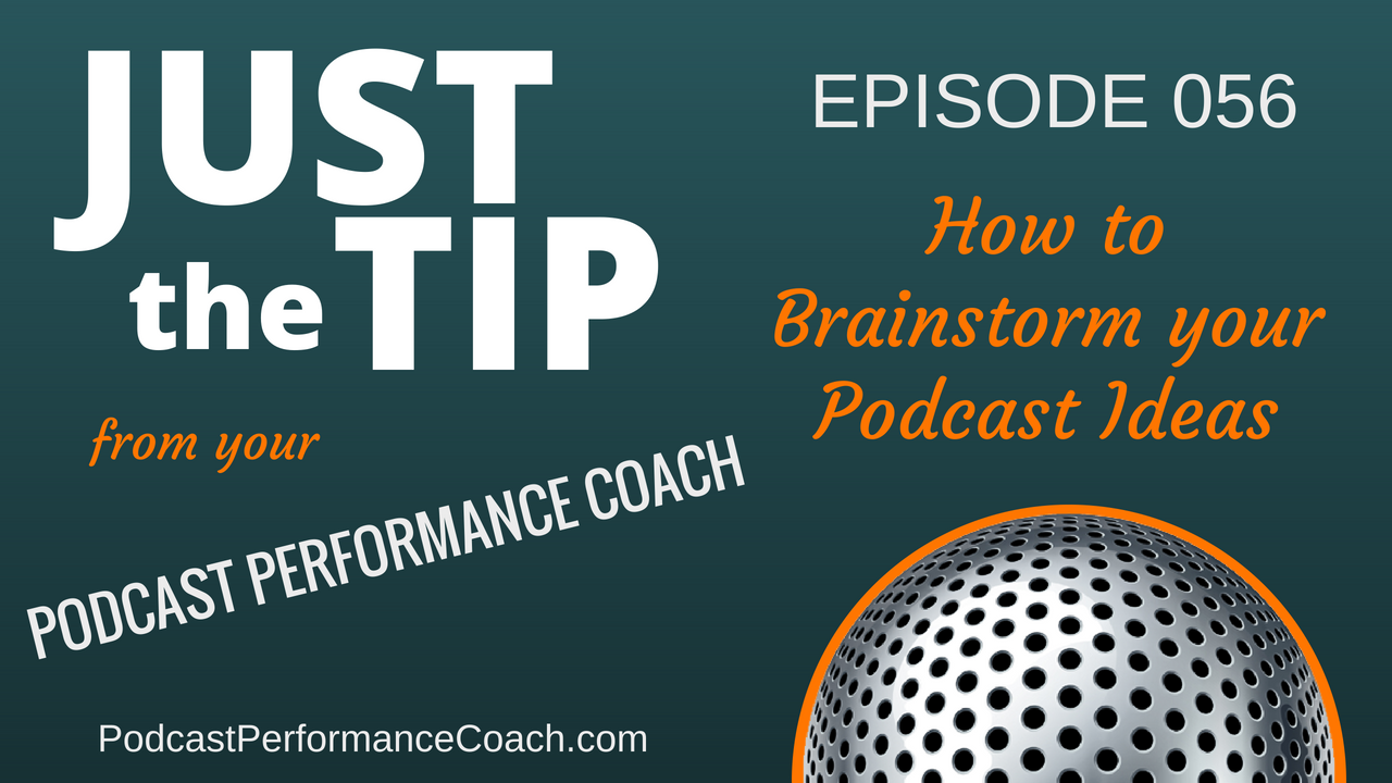 056 How to Brainstorm your Podcast Ideas