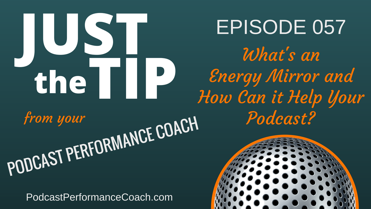 057 What's an Energy Mirror and How Can it Help Your Podcast?