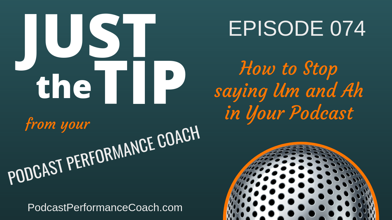 074 How to Stop saying Um and Ah in Your Podcast