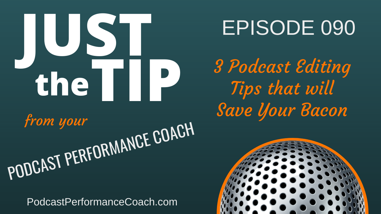 090 Three Super Podcast Editing Tips that will Save Your Bacon
