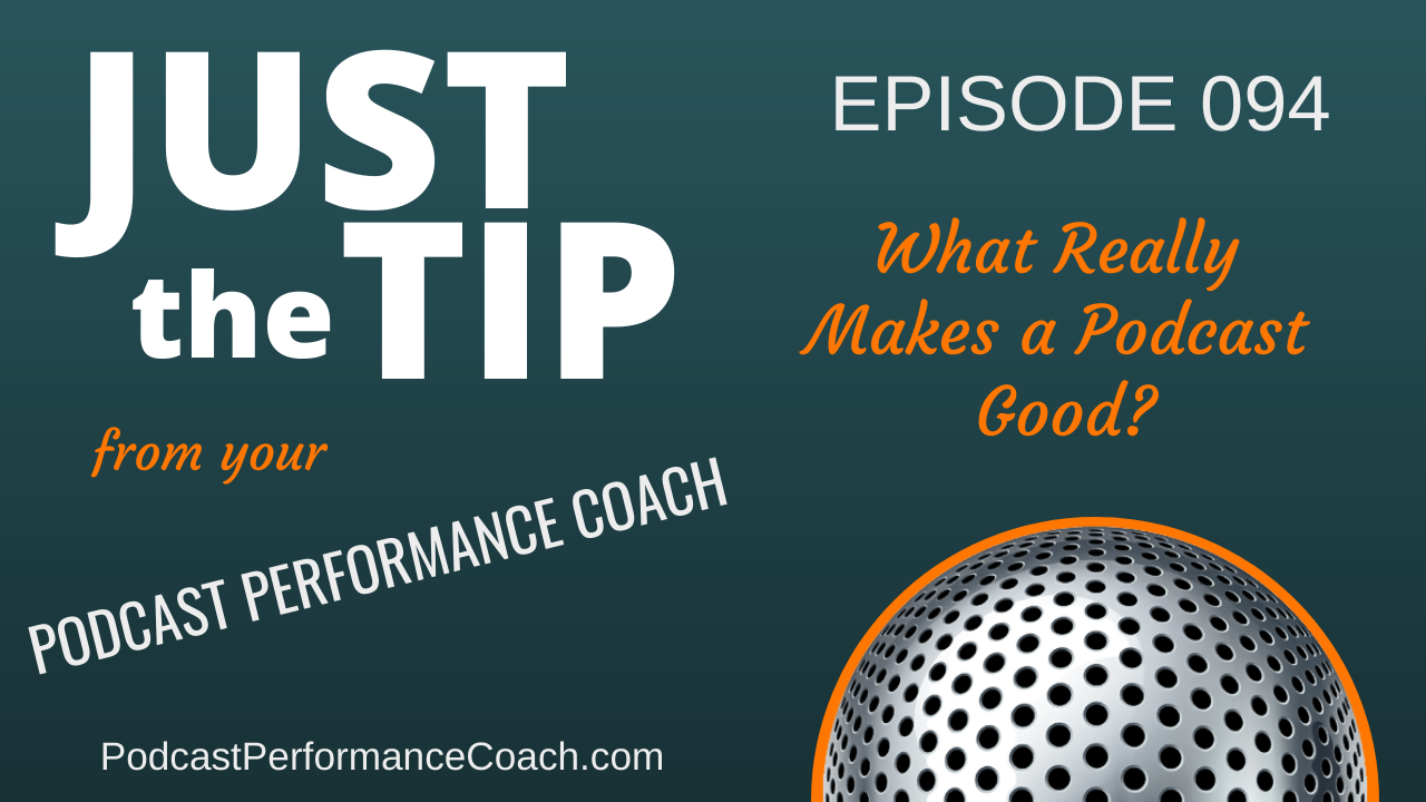 094 – What Really Makes a Podcast Good