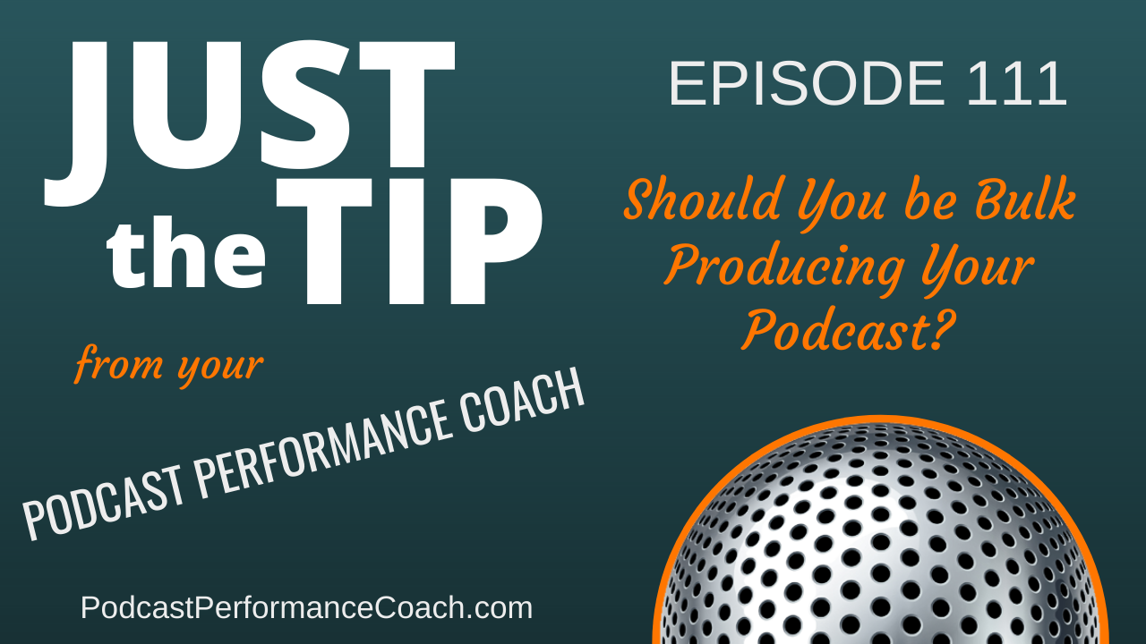 111 Should You be Bulk Producing Your Podcast?
