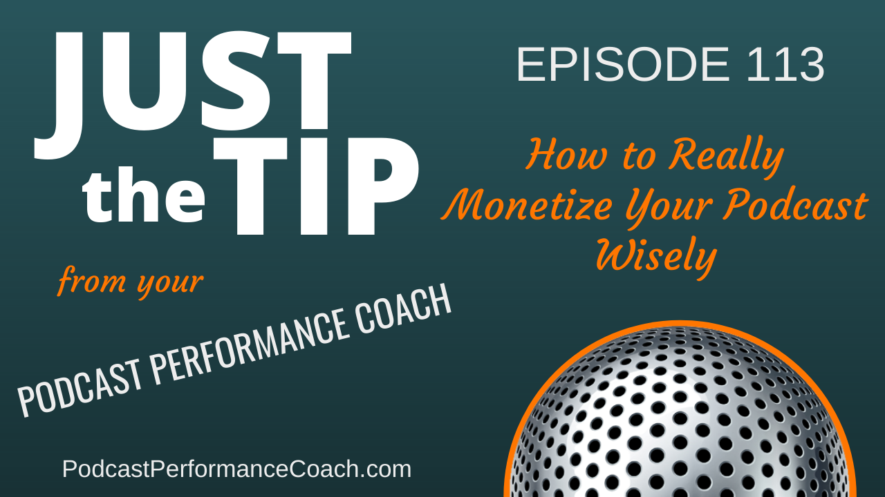 113 How to Really Monetize Your Podcast Wisely