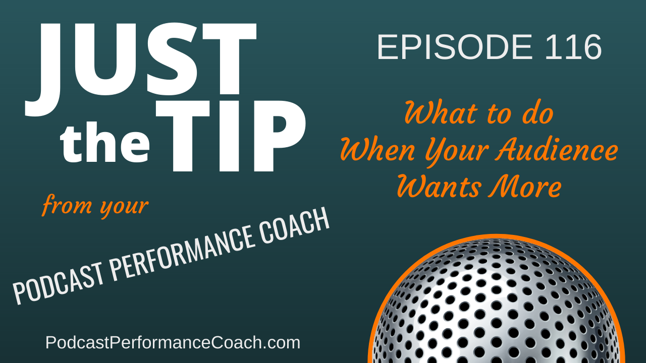 116 What to do When Your Audience Wants More