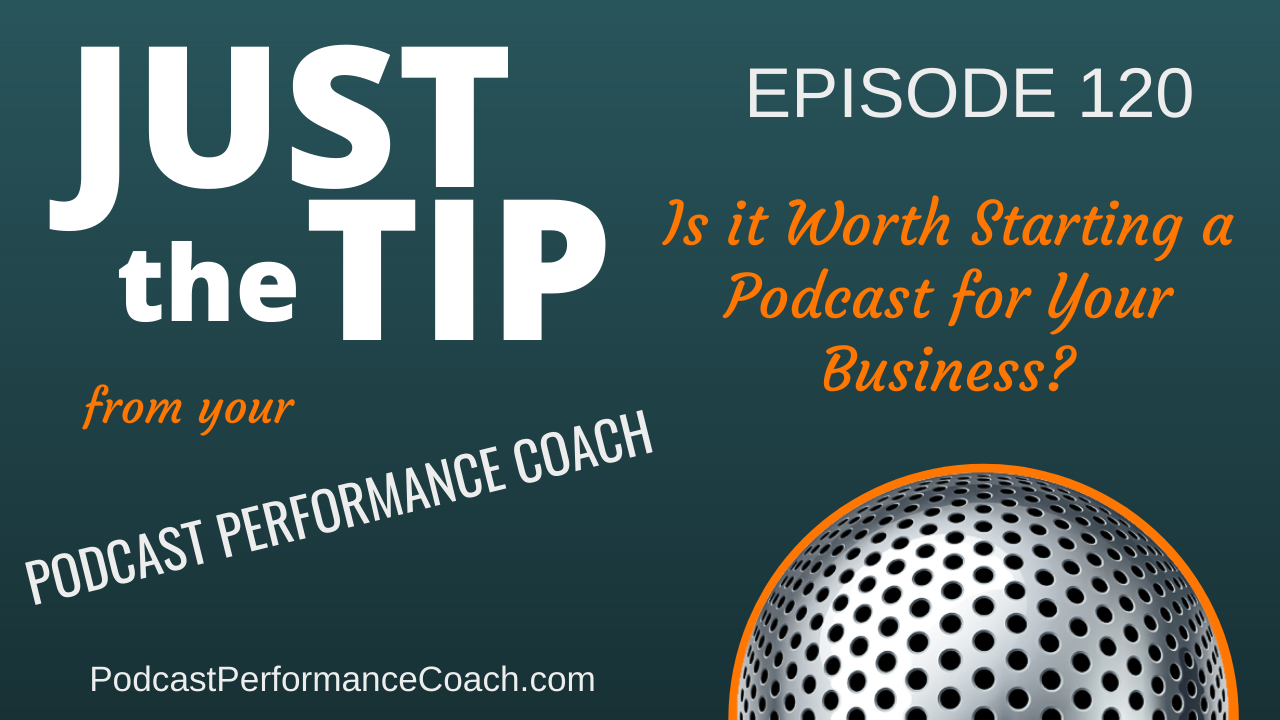 120 Is it Worth Starting a Podcast for Your Business?
