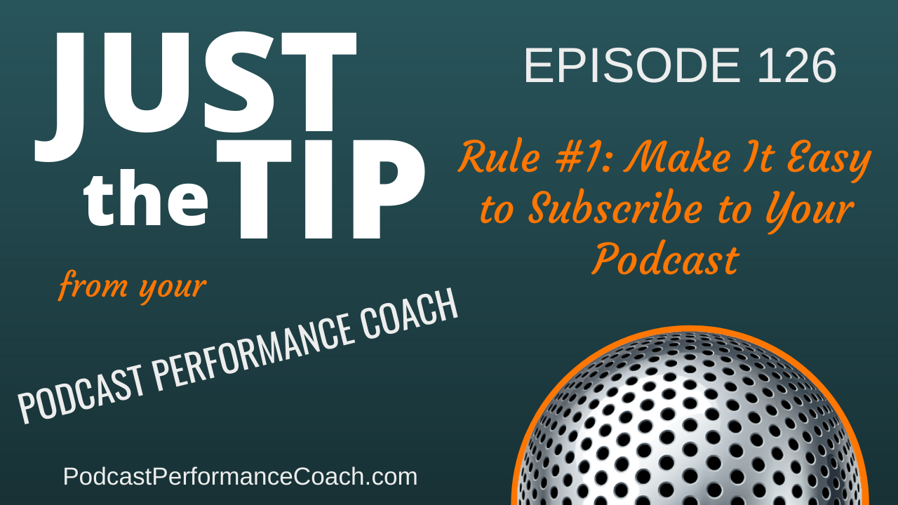 126 Rule #1: Make It Easy to Subscribe to Your Podcast