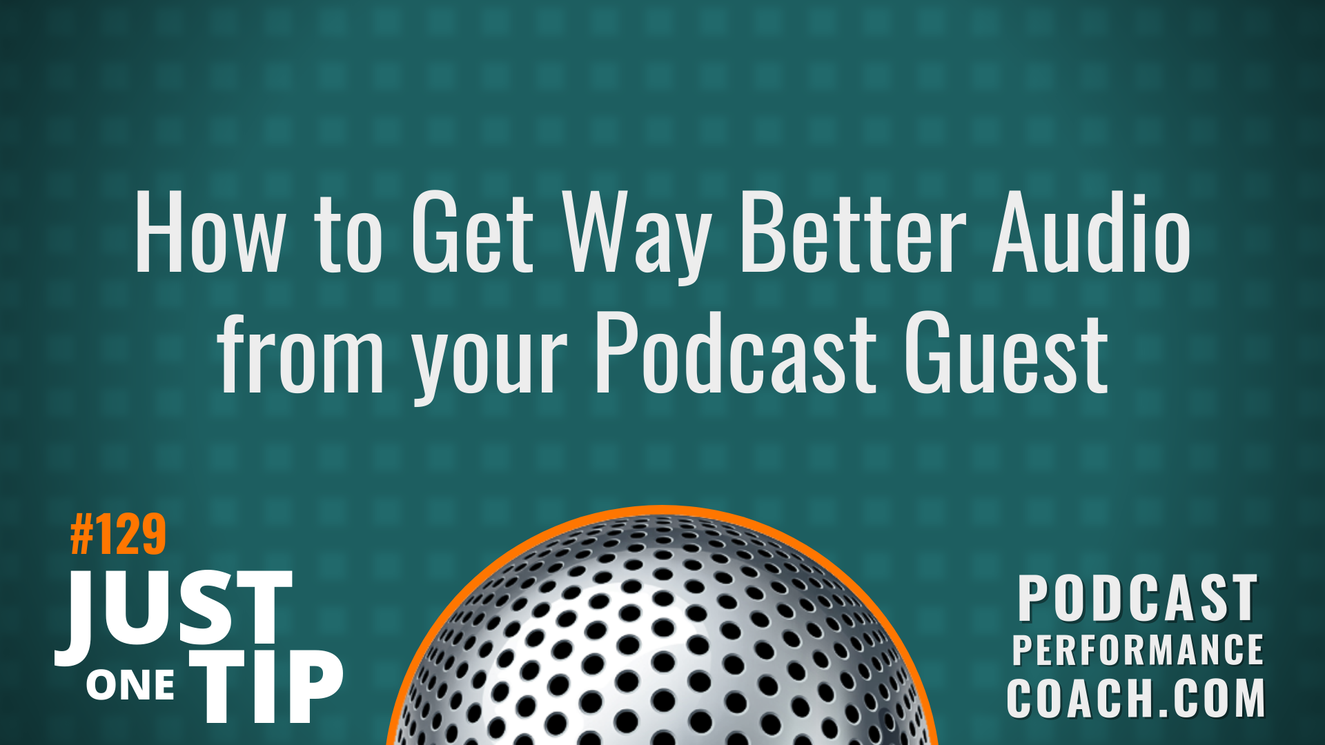 129 How to Get Way Better Audio from your Podcast Guest