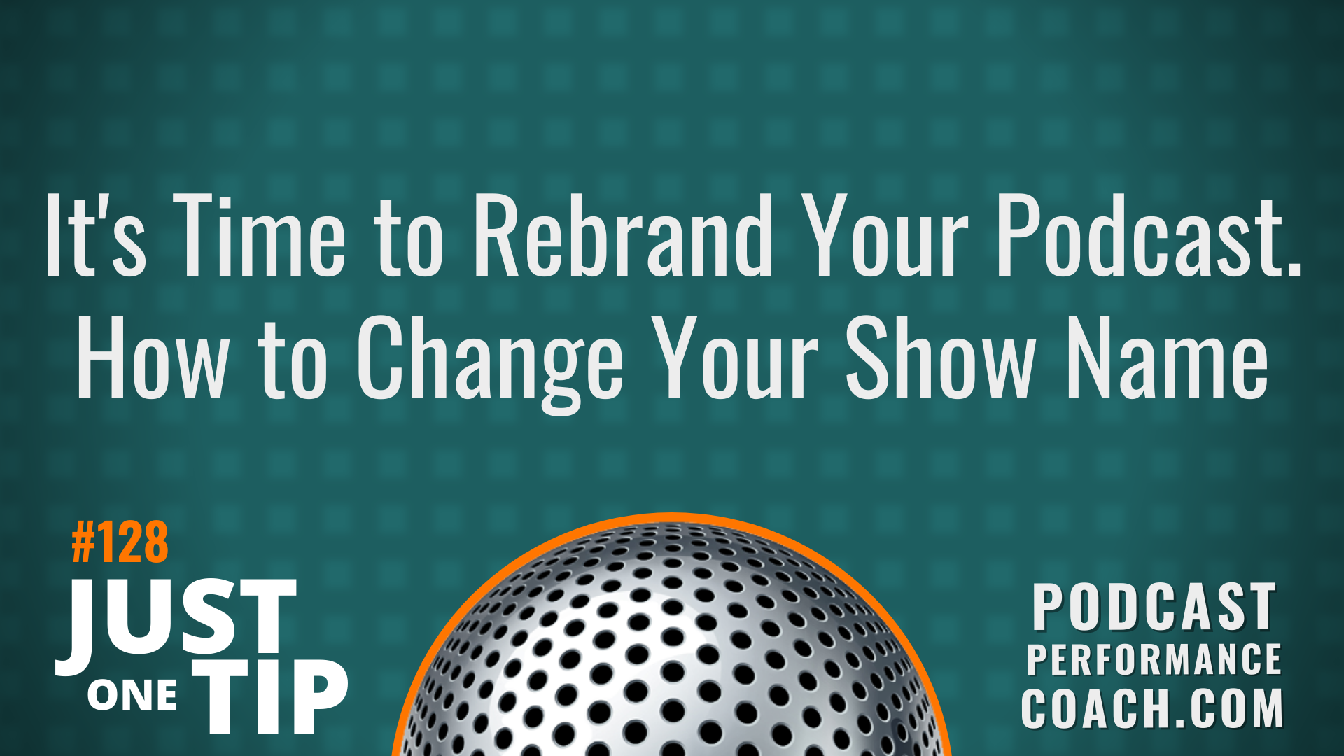 128 It's Time to Rebrand Your Podcast. How to Change Your Show Name