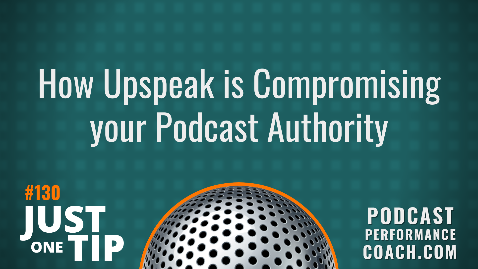 130 How Upspeak is Compromising your Podcast Authority