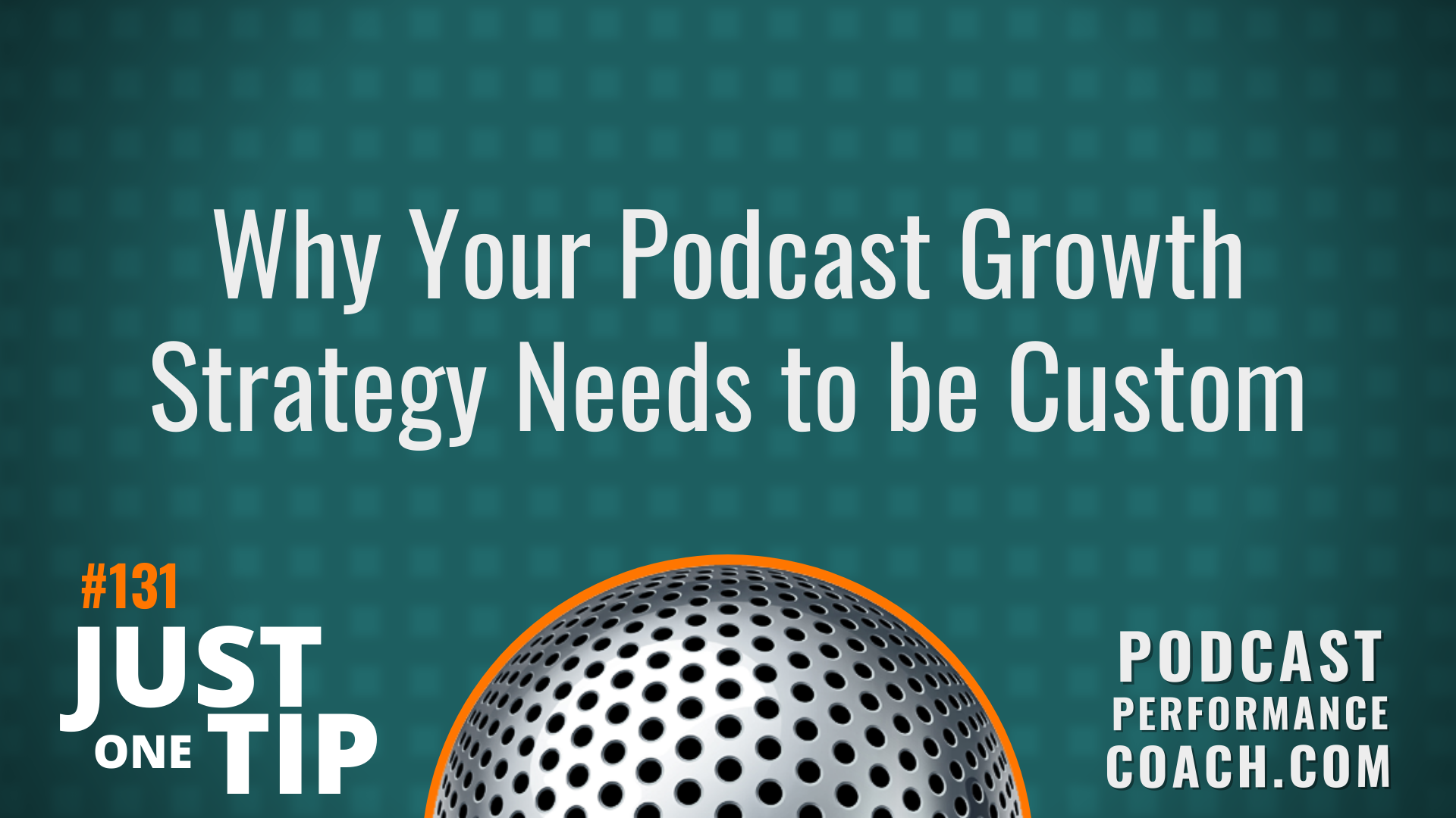 131 Why Your Podcast Growth Strategy Needs to be Custom