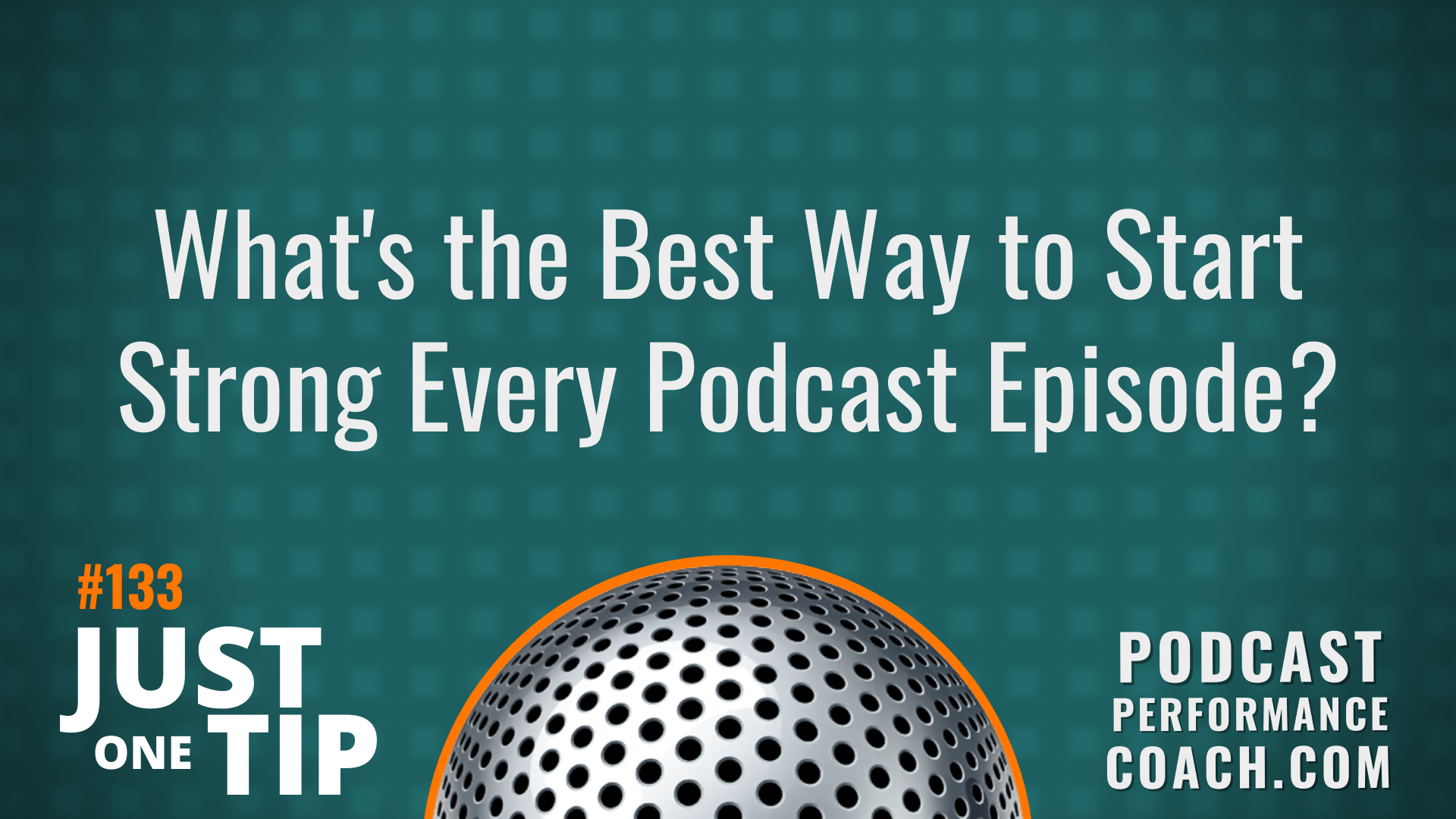 133 What's the Best Way to Start Strong Every Podcast Episode?