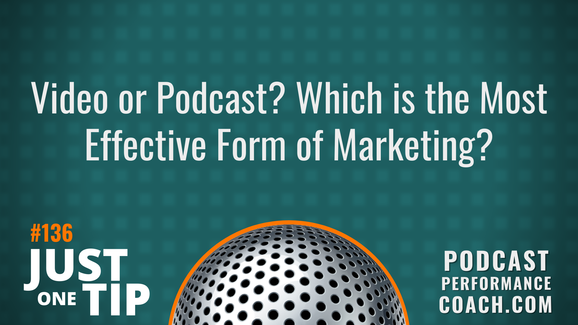 136 Video or Podcast? Which is the Most Effective Form of Marketing?
