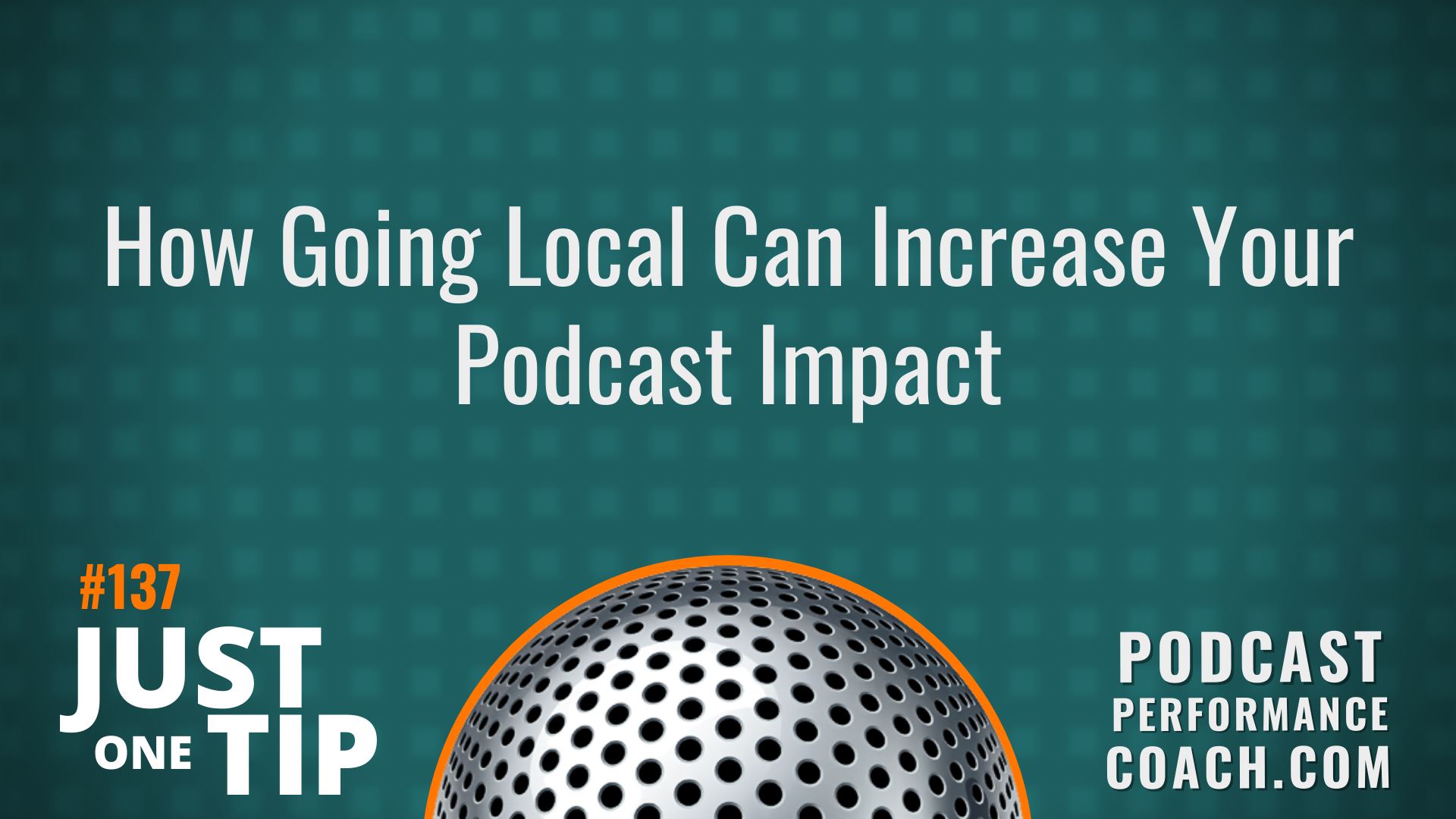 137 How Going Local Can Increase Your Podcast Impact